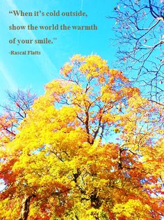 """""""When it's cold outside, show the world the warmth of your smile."""" -My Wish, Rascal Flatts"""