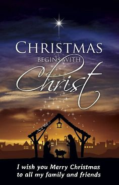 Christmas  Begins with christ.,I wish you merry christmas to all my family and friends