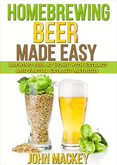 Homebrewing Beer: Homebrew Beer Made Easy - Brewing Extract and Partial Extract Ales by John Mackey, http://www.amazon.com/dp/B00MSCC7CW/ref=cm_sw_r_pi_dp_77D8ub0PC1NX5