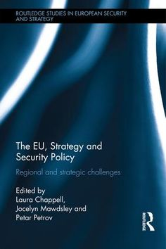 The EU, strategy and security policy : regional and strategic challenges / edited by Laura Chappell, Jocelyn Mawdsley and Petar Petrov - https://bib.uclouvain.be/opac/ucl/fr/chamo/chamo%3A1916589?i=0