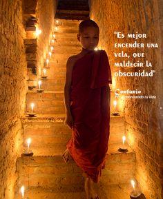 """Confucio. """"Es mejor encender una vela, que maldecir la obscuridad."""""""