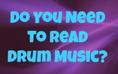 Do you need to read drum music?