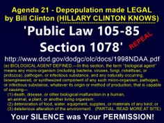 'Public Law 105-85 Sec 1078' (pg 287 of 450). ... http://www.dod.gov/dodgc/olc/docs/1998NDAA.pdf ... testing us by ANY MEANS. Chemtrails, GMO, HAARP, Aluminum in deodorant & powder, FLOURIDE, Vaccines with mercury, etc. Hillary Clinton knows!!!