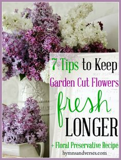 keep your garden cut flowers fresh longer + floral preservative recipe
