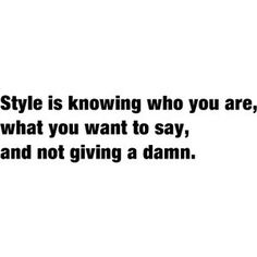 Quote about style. Inspirational Quotes, Motivational Quotes, Quotations to enlighten, cheer and inspire. Positive, happy quotes!