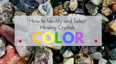 Identify Healing Crystals & their Metaphysical Properties using Color!