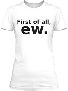 Funny Ew Tee Shirt #women