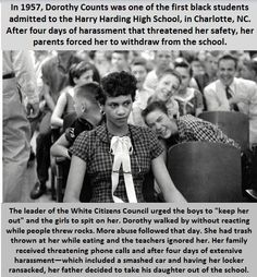 Dorothy Counts, another role model. I admire the way she didn't react and held her head high as everyone picked on her. The first one in the whole country, too.