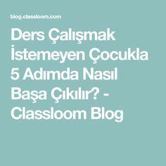 Ders Çalışmak İstemeyen Çocukla 5 Adımda Nasıl Başa Çıkılır? - Classloom Blog Diy And Crafts, Classroom, Education, Children, School, Rage, Parenting, Class Room, Young Children