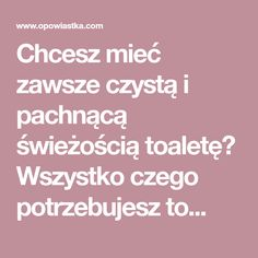 Chcesz mieć zawsze czystą i pachnącą świeżością toaletę? Wszystko czego potrzebujesz to... Diy Cleaners, Cleaning Hacks, Life Hacks, Organization, Tips, Don't Panic, Homework, Home Remedies, Getting Organized