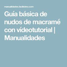 Guía básica de nudos de macramé con vídeotutorial | Manualidades Knitted Animals, Macrame Tutorial, Micro Macrame, Knitting Designs, Tapestry, Crochet, Diy, Step By Step, Craft