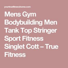 Mens Gym Bodybuilding Men Tank Top Stringer Sport Fitness Singlet Cott – True Fitness