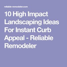 10 High Impact Landscaping Ideas For Instant Curb Appeal - Reliable Remodeler