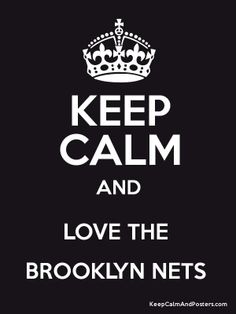 Keep Calm And Love The Brooklyn Nets