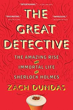 The Great Detective: The Amazing Rise and Immortal Life of Sherlock Holmes by Zach Dundas - Why buy this book? It's elementary, my dear Pinner. - £10.99