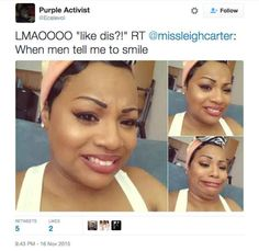 27 Of The Best Responses For When Random Guys Tell You To Smile-I lost it at 23