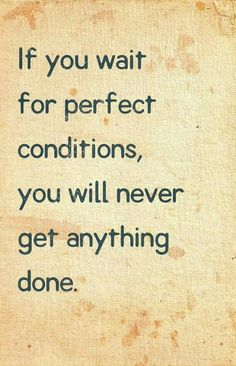 If you wait for perfect conditions, you'll never get anything done | Rhodes Wing Chun Kung Fu | http://rhodeswingchunkungfu.weebly.com