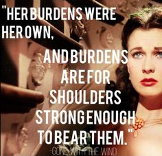 "True indeed, sometimes i think i will just burst! ""Her burdens were her own, and burdens are for shoulders strong enough to bear them."" - Gone With the Wind. Movie Quotes, Life Quotes, Wind Quote, Tomorrow Is Another Day, Scarlett O'hara, Wonder Quotes, Gone With The Wind, Down South, Scripture Quotes"