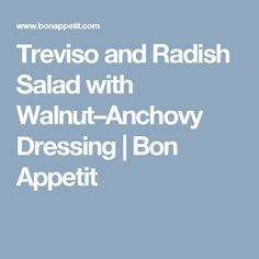 Treviso and Radish Salad with Walnut–Anchovy Dressing | Bon Appetit