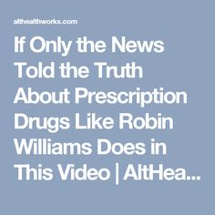 If Only the News Told the Truth About Prescription Drugs Like Robin Williams Does in This Video | AltHealthWorks.com
