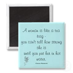 life quotes, tea bag, cups, magnets, teas, strong women, inspir, bags, eyes