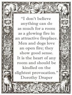 Quote about open fires by interior decorator Dorothy Draper