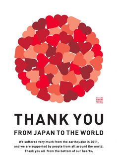 THANK YOU FROM JAPAN TO THE WORLD. We suffered very much from the earthquake in and we are supported by people from all around the world. Thank you all from the bottom of our hearts. Web Design, Graphic Design, Heart Projects, Creative Poster Design, Album Design, New Year Card, Logo Design Inspiration, Simple Designs, Illustration