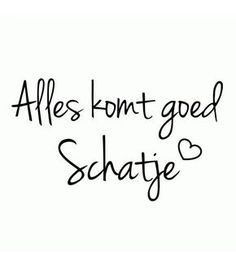 Alles komt goed Schatje ♡ Words Quotes, Wise Words, Sayings, Dutch Words, Motivational Quotes, Inspirational Quotes, Dutch Quotes, More Than Words, Quotes For Kids