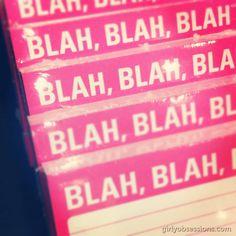 Girly phrase: blah, blah, blah. In pink.