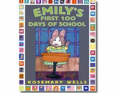 Emily's First 100 Days of School by Rosemary Wells. One Hundredth Day of School books for kids.  http://www.apples4theteacher.com/holidays/100th-day-of-school/kids-books/emilys-first-100-days-of-school.html