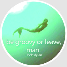 be groovy or leave, man.