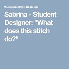 """Sabrina - Student Designer: """"What does this stitch do?"""""""