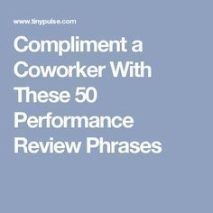 How to say something positive about a coworker when you don't know what to write or say. With 50 example phrases you can use to write a meaningful and memorable message. School Leadership, Leadership Coaching, Leadership Development, Professional Development, Leadership Qualities, Employee Recognition Quotes, Employee Performance Review, Staff Motivation, Work Goals