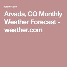 Arvada, CO Monthly Weather Forecast - weather.com