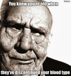 Funny old man meme joke picture - You know you're old when they've discontinued your blood type
