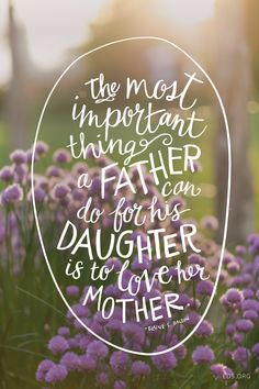"""""""The most important thing a father can do for his [daughter] is to love [her]mother. """" —Elaine S. Dalton #LDS"""