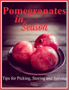 Pomegranates in Season | Tips for Picking, Storing, and Serving plus why everybody should be eating them.