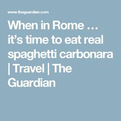 When in Rome … it's time to eat real spaghetti carbonara   Travel   The Guardian