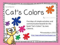 Five days of simple activities and communication boards for the book Cat's Colors by Jane Cabrera.  Includes American and Canadian spellings of colour/color and favourite/favorite.  Aligned to common core.K.RI.5. Identify the front cover, back cover, and title page of a book.K.RI.6.