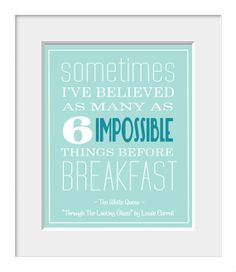 Typography Poster-Home Decor-Nursery Print-Six Impossible Things-Quote Print-Alice in Wonderland-Through the Looking Glass-Lewis Carroll. $20.00, via Etsy.