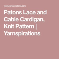 Patons Lace and Cable Cardigan, Knit Pattern | Yarnspirations