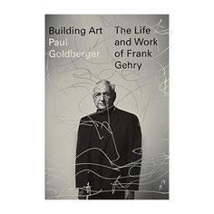 LACMA Store - Building Art: The Life and Work of Frank Gehry (signed by the author). from Pulitzer Prize–winning architectural critic Paul Goldberger, Building Art: The Life and Work of Frank Gehry is an engaging, nuanced exploration of the life and work of architect Frank Gehry.