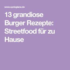 13 grandiose Burger Rezepte: Streetfood für zu Hause