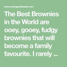 The Best Brownies in the World are ooey, gooey, fudgy brownies that will become a family favourite. I rarely make any other brownie recipe because we love this one so much! Best Brownies, Fudgy Brownies, How To Become, How To Make, Brownie Recipes, Good Things, Meals, World, The World