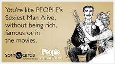 You're like PEOPLE's Sexiest Man Alive, without being rich, famous or in the movies.