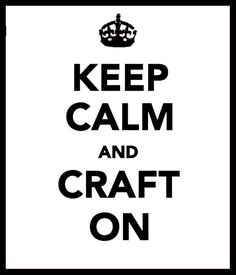 Keep Calm and ...... Craft On. If this was a shirt, i would wear it.