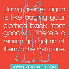 Dating your ex again is like buying your clothes back from goodwill.  There's a reason you got rid of them in the first place.