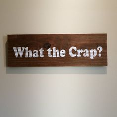 What the Crap hand-painted sign 5x15.5 rustic by LarissaMadeThis