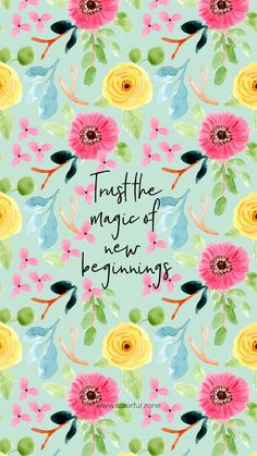 Free Colorful Smartphone Wallpaper - Trust the magic of new beginnings Cute Quotes, Happy Quotes, Positive Quotes, Motivational Quotes, Inspirational Quotes, Wallpaper Quotes, Iphone Wallpaper, Flower Wallpaper, Happy Words