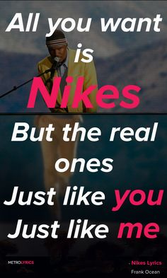 Frank Ocean - Nikes - Blond Lyrics and Quotes These bitches want Nikes They…